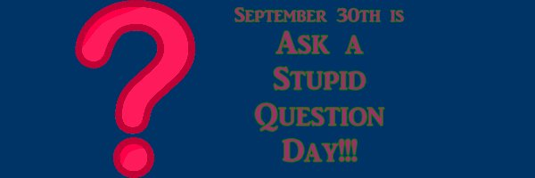 TL 9-30 ASK A STUPID QUESTION DAY